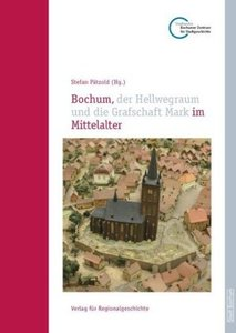 Bochum, der Hellwegraum und die Grafschaft Mark im Mittelalter