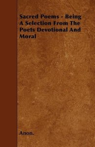 Sacred Poems - Being A Selection From The Poets Devotional And M