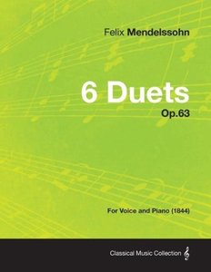 6 Duets Op.63 - For Voice and Piano (1844)