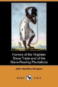 Horrors of the Virginian Slave Trade and of the Slave-Rearing Pl