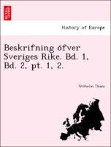 Beskrifning o¨fver Sveriges Rike. Bd. 1, Bd. 2, pt. 1, 2.