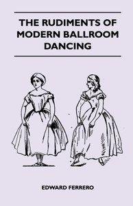 The Rudiments Of Modern Ballroom Dancing