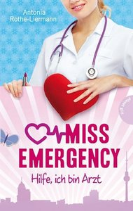 Miss Emergency. Hilfe, ich bin Arzt