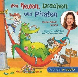 Von Hexen, Drachen und Piraten. Isabel Abedi erzählt (CD)