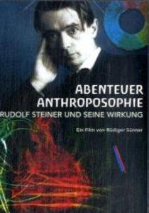 Abenteuer Anthroposophie - Rudolf Steiner und seine Wirkung