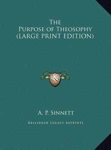 The Purpose of Theosophy (LARGE PRINT EDITION)