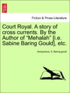 "Court Royal. A story of cross currents. By the Author of ""Mehala"