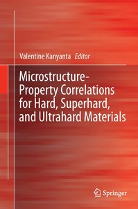 Microstructure-Property Correlations for Hard, Superhard, and Ul