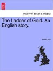 The Ladder of Gold. An English story. Vol. III