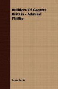 Builders of Greater Britain - Admiral Phillip