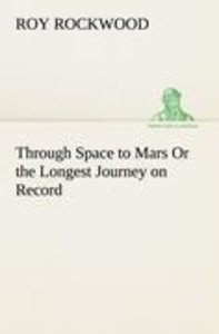 Through Space to Mars Or the Longest Journey on Record