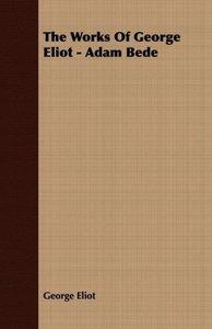 The Works of George Eliot - Adam Bede