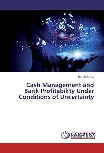 Cash Management and Bank Profitability Under Conditions of Uncer