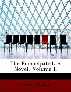The Emancipated: A Novel, Volume II