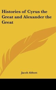 Histories of Cyrus the Great and Alexander the Great