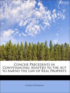 Concise Precedents in Conveyancing; Adapted to the Act to Amend
