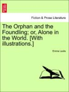 The Orphan and the Foundling; or, Alone in the World. [With illu