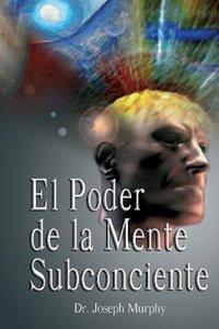 El Poder De La Mente Subconsciente ( The Power of the Subconscio