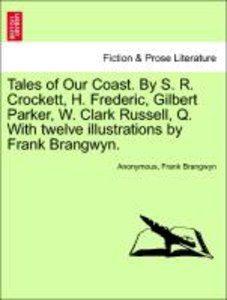 Tales of Our Coast. By S. R. Crockett, H. Frederic, Gilbert Park