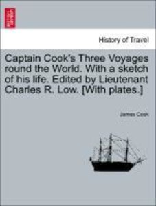 Captain Cook's Three Voyages round the World. With a sketch of h