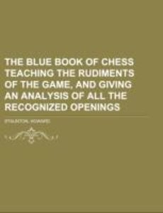 The Blue Book of Chess Teaching the Rudiments of the Game, and