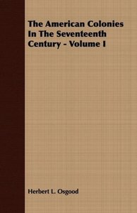 The American Colonies In The Seventeenth Century - Volume I