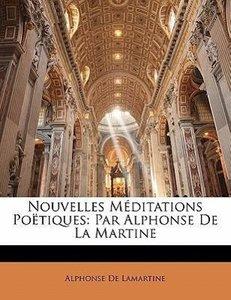 Nouvelles Méditations Poëtiques: Par Alphonse De La Martine