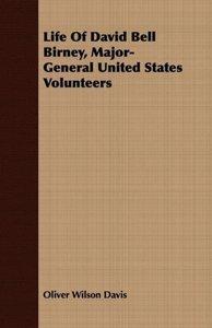 Life Of David Bell Birney, Major-General United States Volunteer