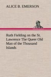 Ruth Fielding on the St. Lawrence The Queer Old Man of the Thous
