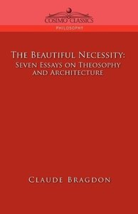 The Beautiful Necessity, Seven Essays on Theosophy and Architect