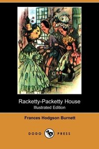 Racketty-Packetty House (Illustrated Edition) (Dodo Press)