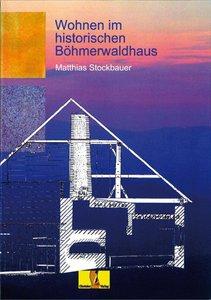 Wohnen im historischen Böhmerwaldhaus