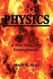 Physics a New Theory of Entanglement