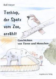 Tschiep, der Spatz vom Zoo, erzählt