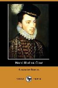 Henri III Et Sa Cour (Dodo Press)