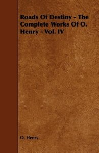 Roads of Destiny - The Complete Works of O. Henry - Vol. IV