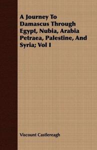 A Journey To Damascus Through Egypt, Nubia, Arabia Petraea, Pale