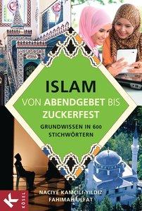 Kamcili-Yildiz, N: Islam von Abendgebet bis Zuckerfest