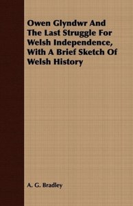 Owen Glyndwr and the Last Struggle for Welsh Independence, with