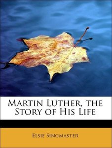 Martin Luther, the Story of His Life
