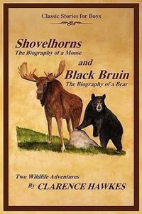 Classic Stories for Boys, Shovelhorns-The Biography of a Moose a