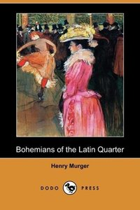 Bohemians of the Latin Quarter (Dodo Press)