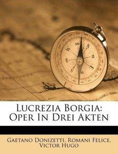 Lucrezia Borgia. Melodrama in tre Atti