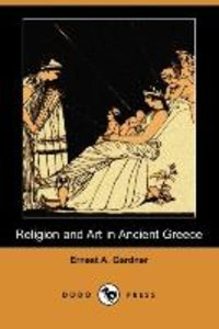 Religion and Art in Ancient Greece (Dodo Press)