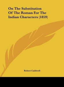 On The Substitution Of The Roman For The Indian Characters (1859
