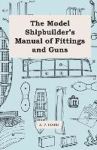 The Model Shipbuilder's Manual of Fittings and Guns