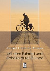 Glogau, H: Mit dem Fahrrad und Aphasie durch Europa