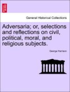 Adversaria; or, selections and reflections on civil, political,