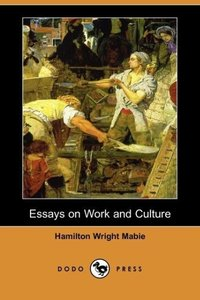 Essays on Work and Culture (Dodo Press)