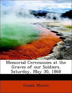 Memorial Ceremonies at the Graves of our Soldiers. Saturday, May
